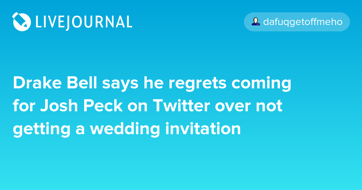 Wedding Invitation Regrets: Drake Bell Says He Regrets Coming For Josh Peck On Twitter