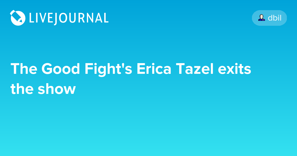 The Good Fight S Erica Tazel Exits The Show Ohnotheydidnt Livejournal 8 hours and 11 minutes. the good fight s erica tazel exits the