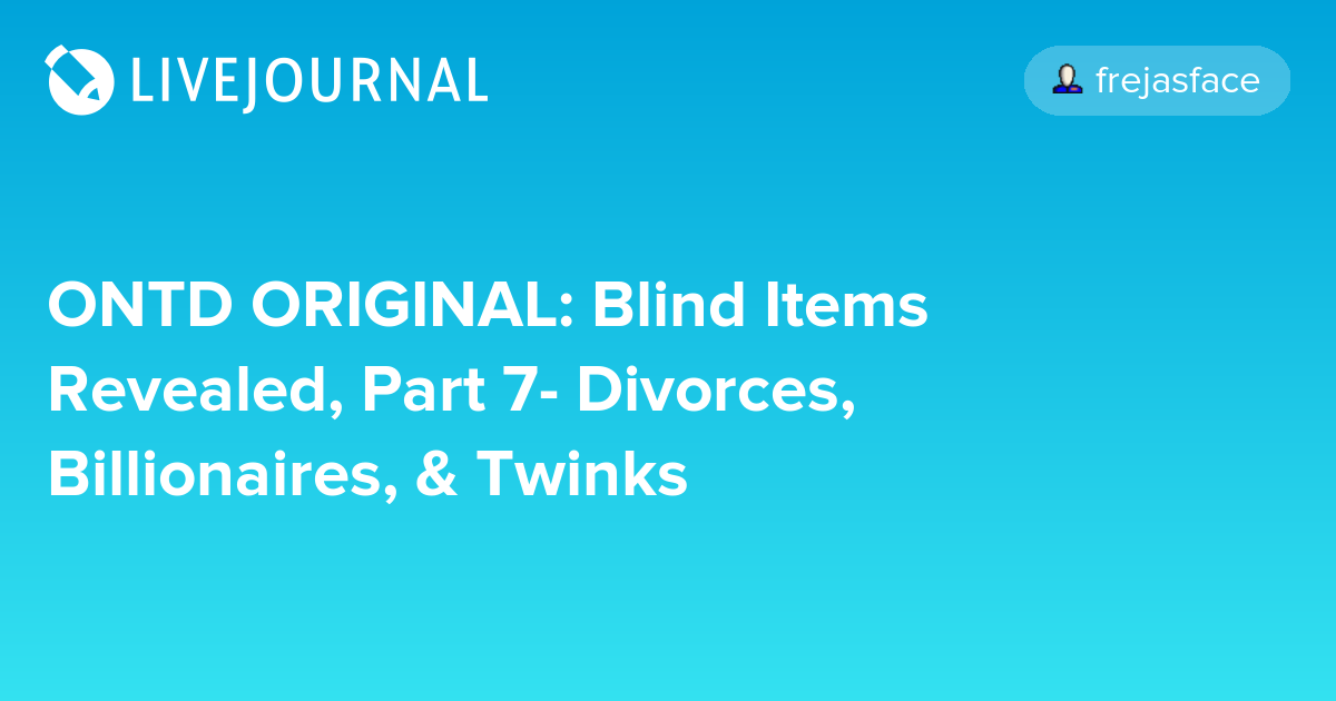 ONTD ORIGINAL: Blind Items Revealed, Part 7- Divorces
