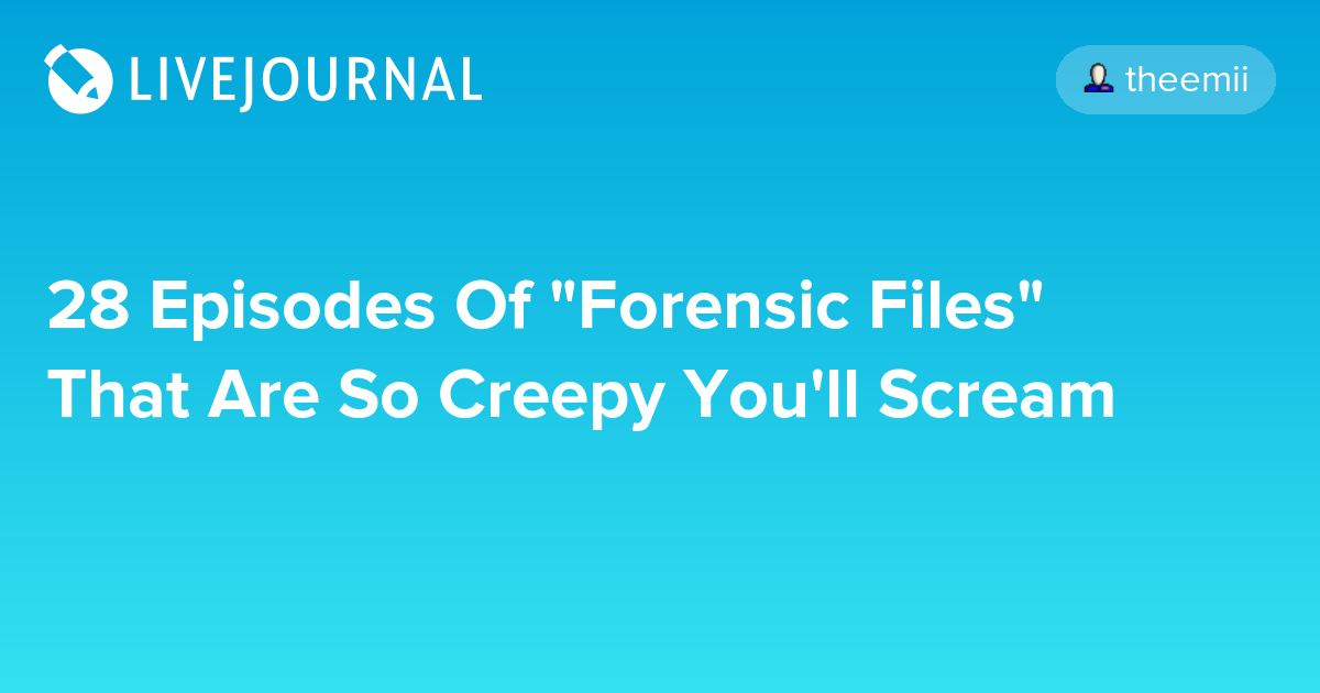 "28 Episodes Of ""Forensic Files"" That Are So Creepy You'll Scream"