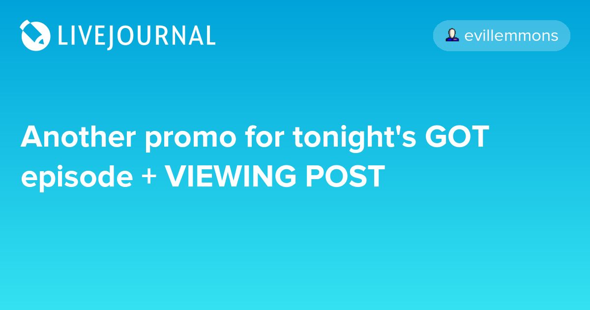 Another promo for tonight's GOT episode + VIEWING POST