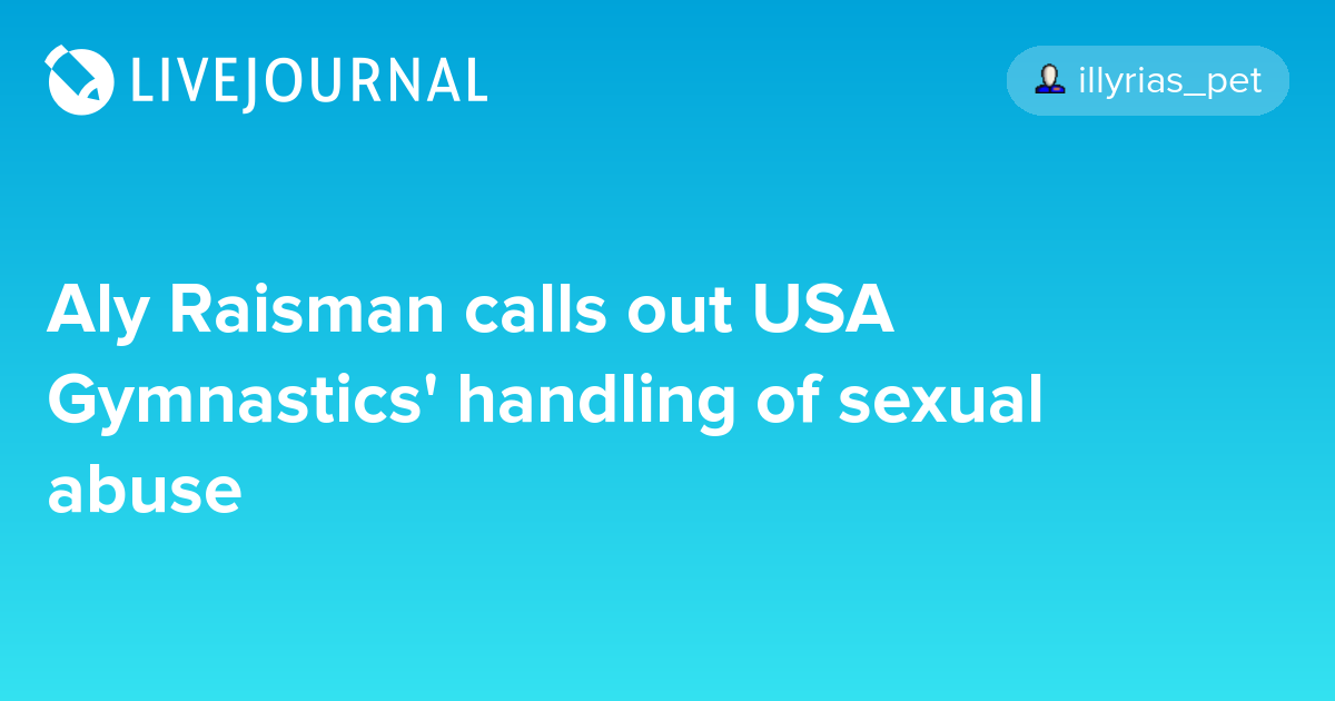 Aly Raisman calls out USA Gymnastics' handling of sexual