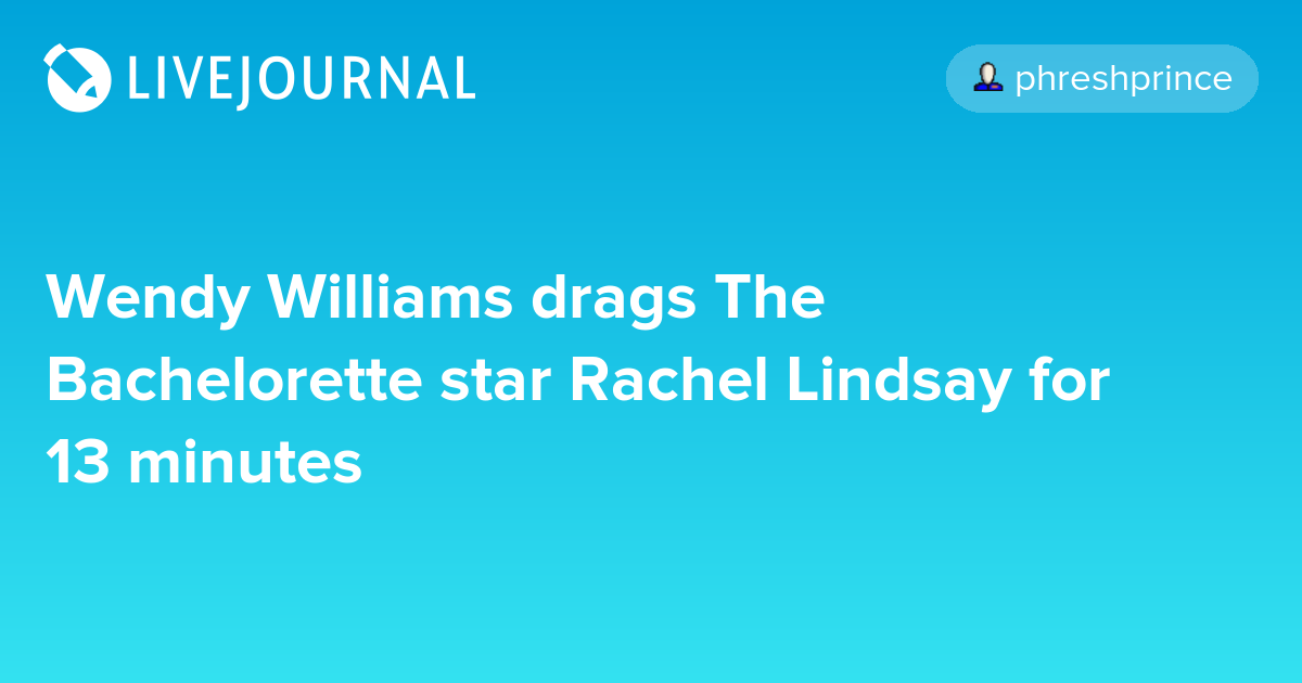 Wendy Williams drags The Bachelorette star Rachel Lindsay for 13 minutes