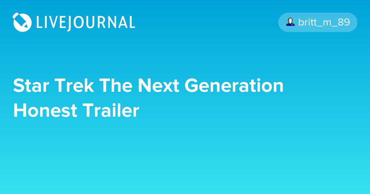 Star Trek The Next Generation Honest Trailer: ohnotheydidnt