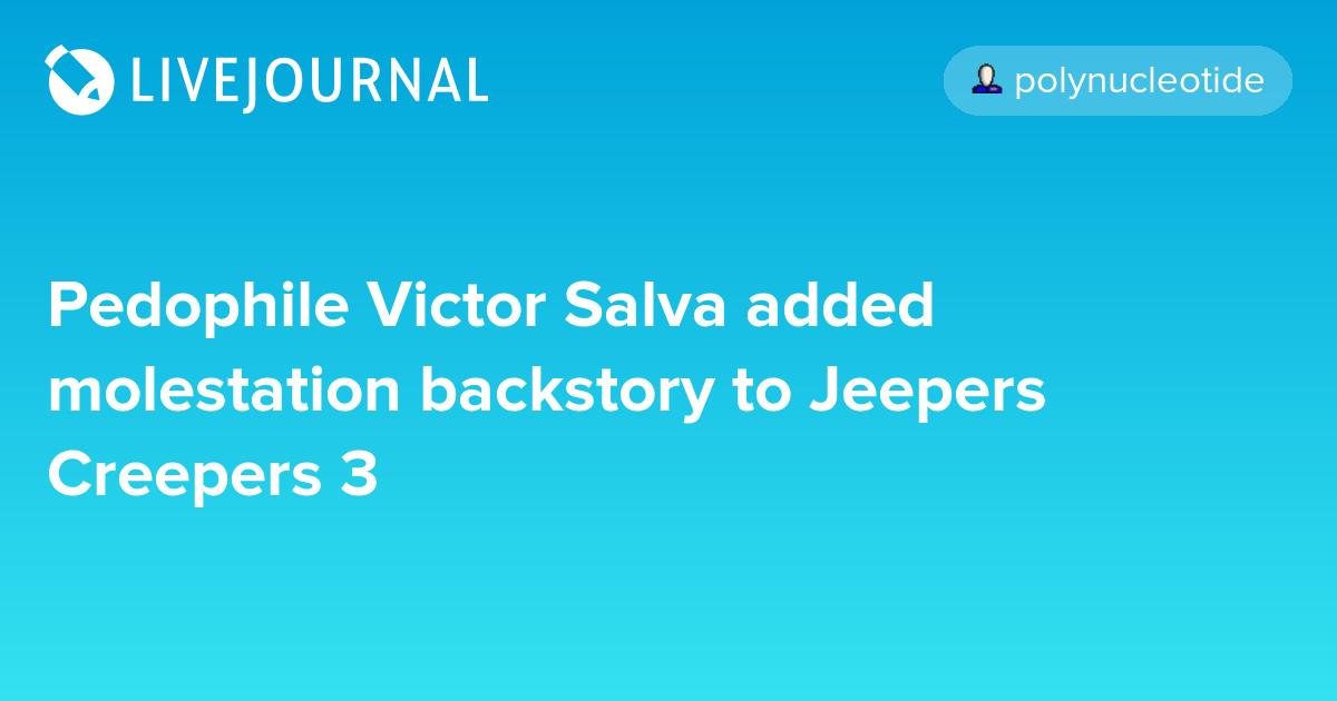 Pedophile Victor Salva added molestation backstory to