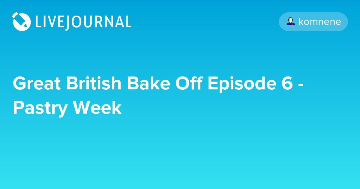 Great British Bake Off Episode 6 - Pastry Week ...