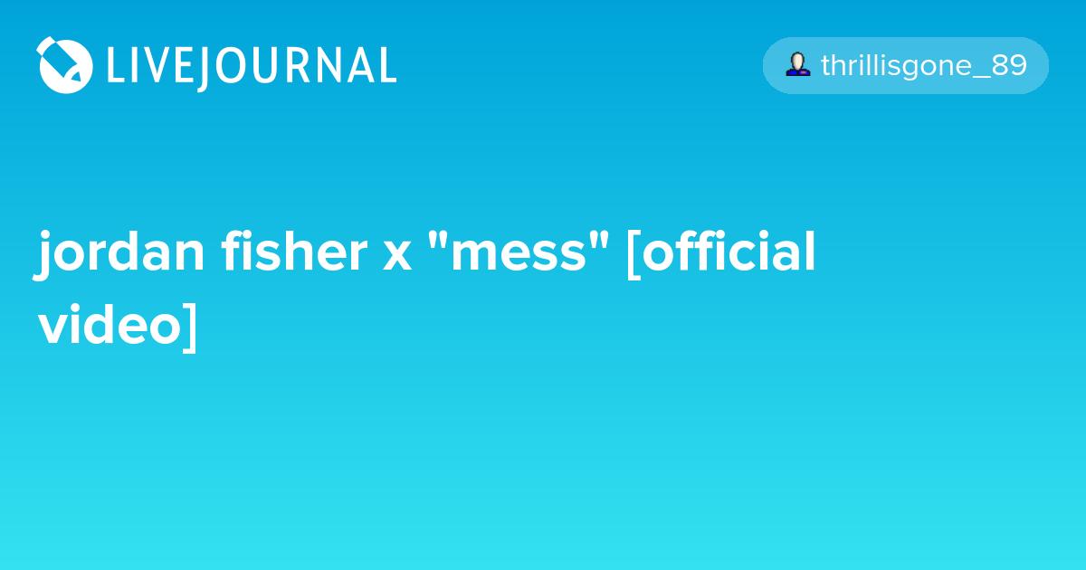"""jordan fisher x """"mess"""" [official video]"""