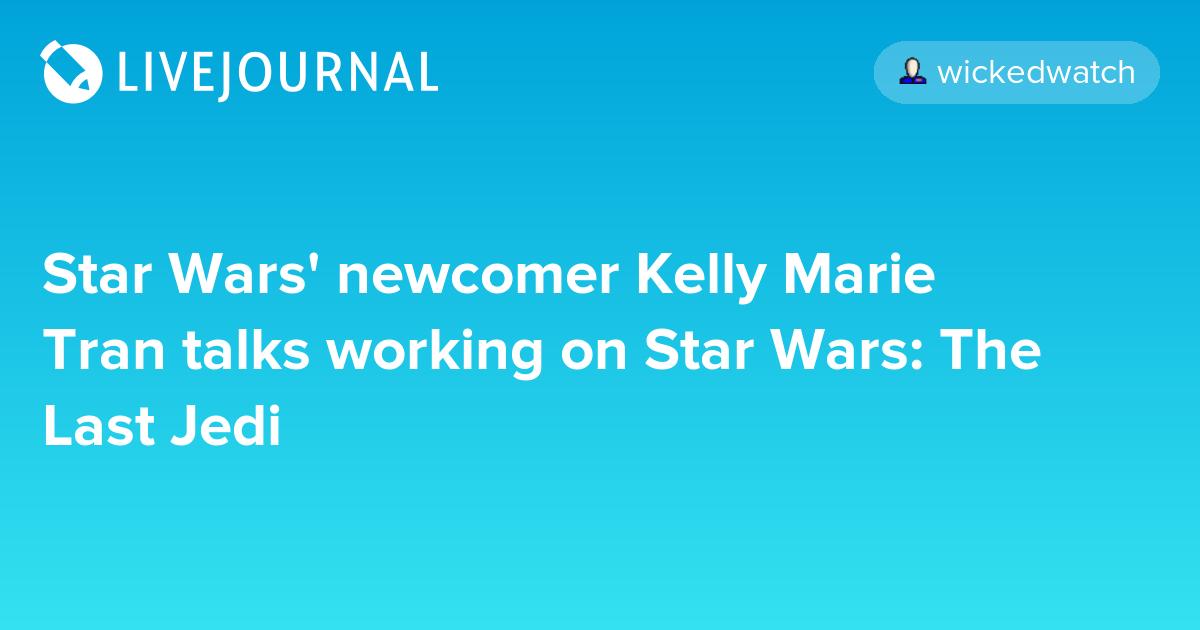 Star Wars' newcomer Kelly Marie Tran talks working on Star Wars: The Last Jedi