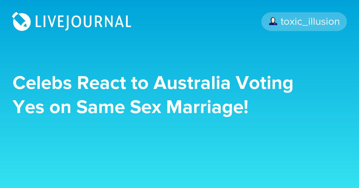 Celebs React to Australia Voting Yes on Same Sex Marriage!