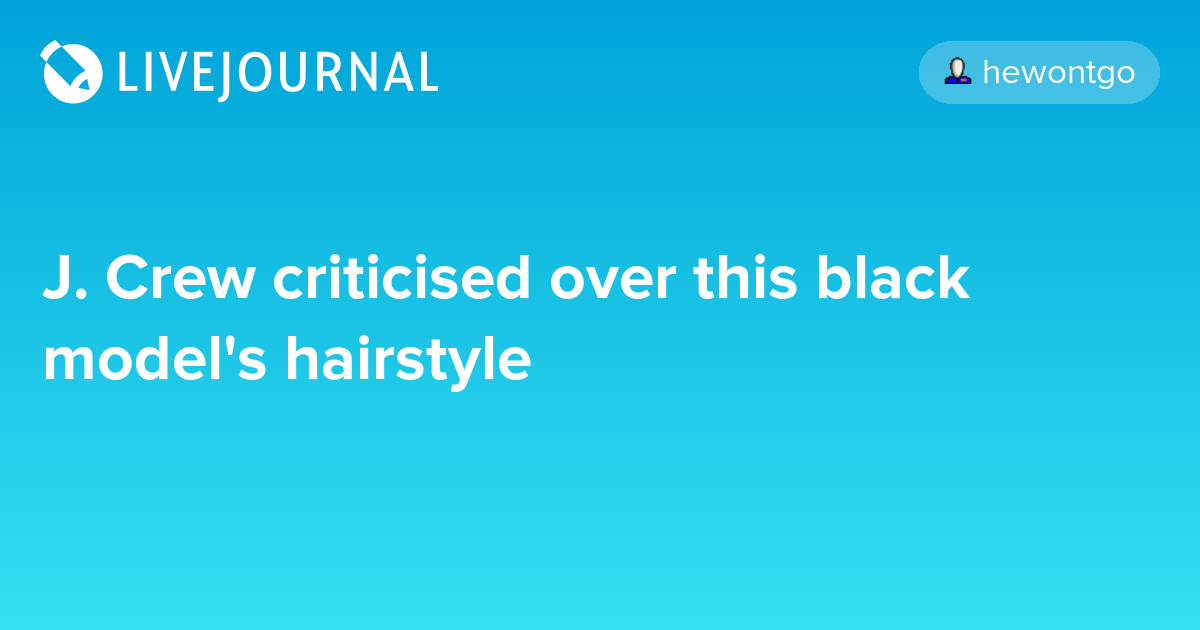 J Crew Criticised Over This Black Models Hairstyle Ohnotheydidnt