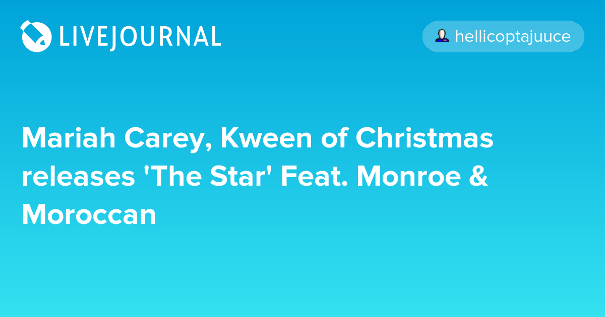 Mariah Carey, Kween of Christmas releases 'The Star' Feat. Monroe & Moroccan