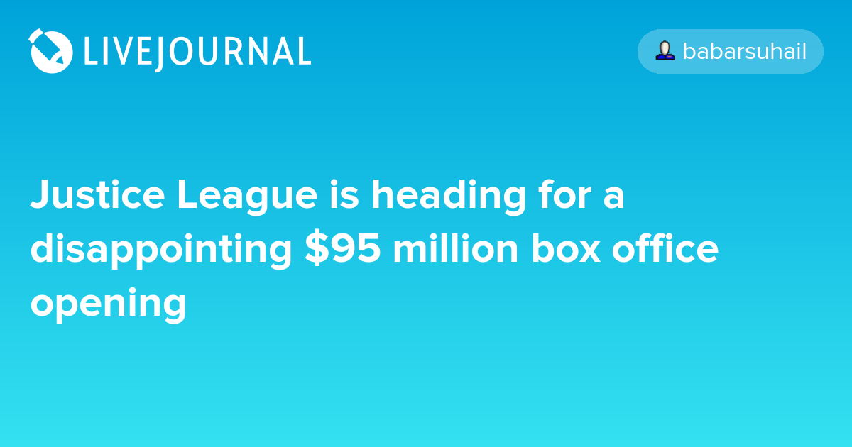 Justice League is heading for a disappointing $95 million box office opening