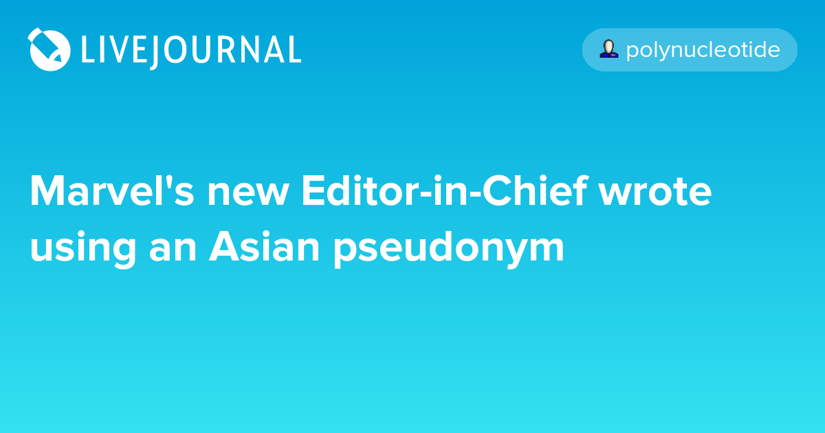 Marvel's new Editor-in-Chief wrote using an Asian pseudonym