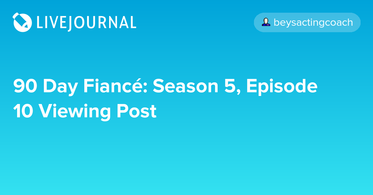 90 Day Fiancé: Season 5, Episode 10 Viewing Post