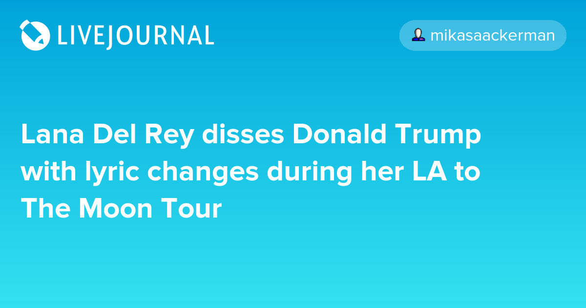 Lana Del Rey disses Donald Trump with lyric changes during her LA ...