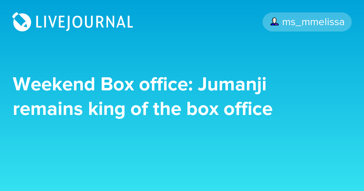 Weekend Box office: Jumanji remains king of the box office ...