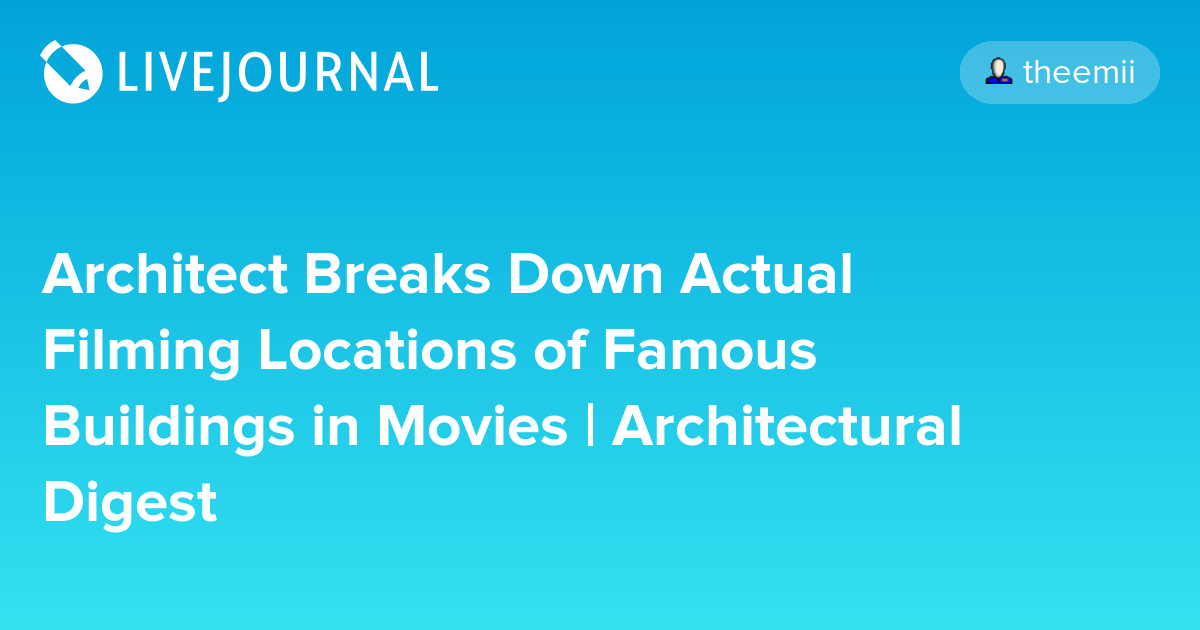 architect breaks  actual filming locations  famous buildings  movies architectural