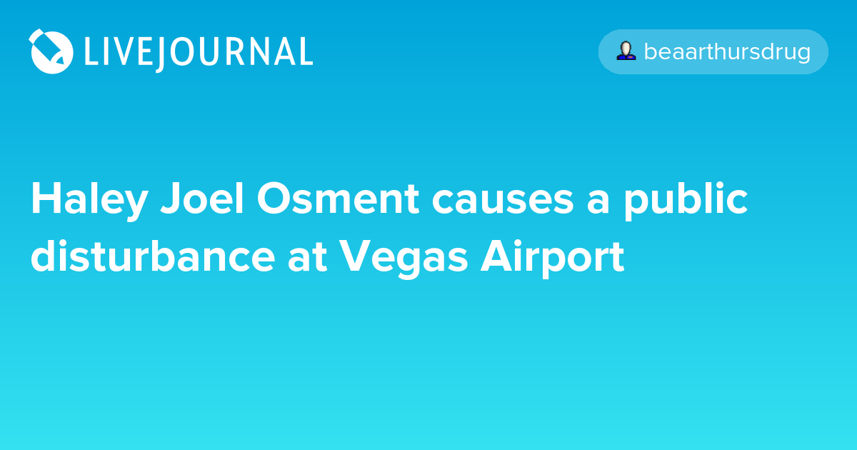 Haley Joel Osment causes a public disturbance at Vegas Airport