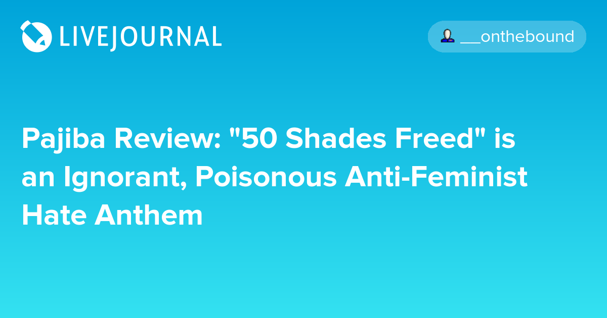 pajiba review quot50 shades freedquot is an ignorant poisonous