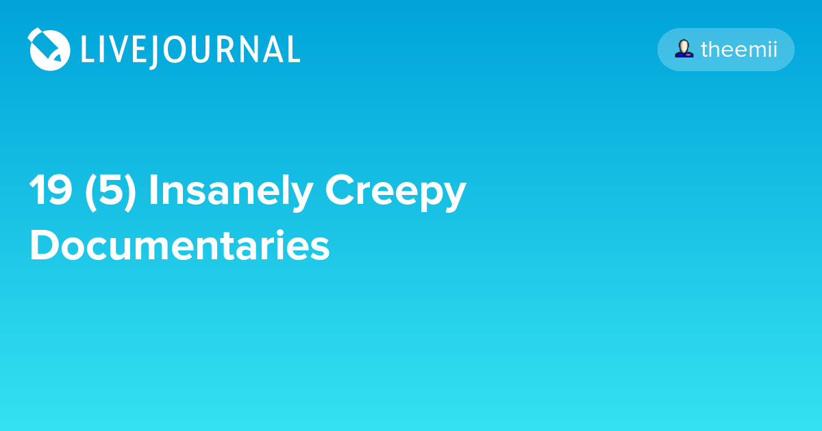 19 (5) Insanely Creepy Documentaries - Oh No They Didn\'t! Page 2
