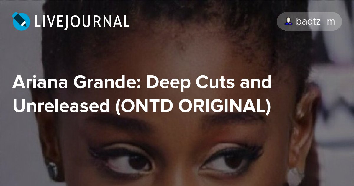 Ariana Grande: Deep Cuts and Unreleased (ONTD ORIGINAL