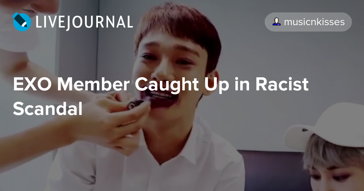 EXO Member Caught Up in Racist Scandal: ohnotheydidnt