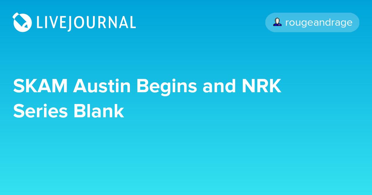 SKAM Austin Begins and NRK Series Blank: ohnotheydidnt
