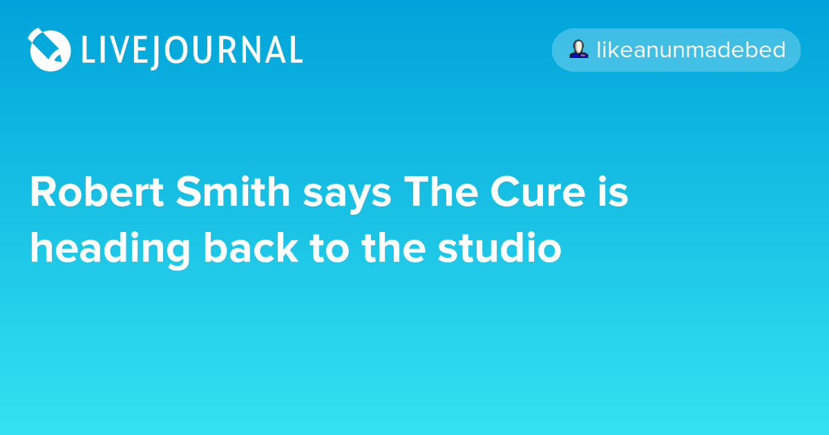 Robert Smith says The Cure is heading back to the studio