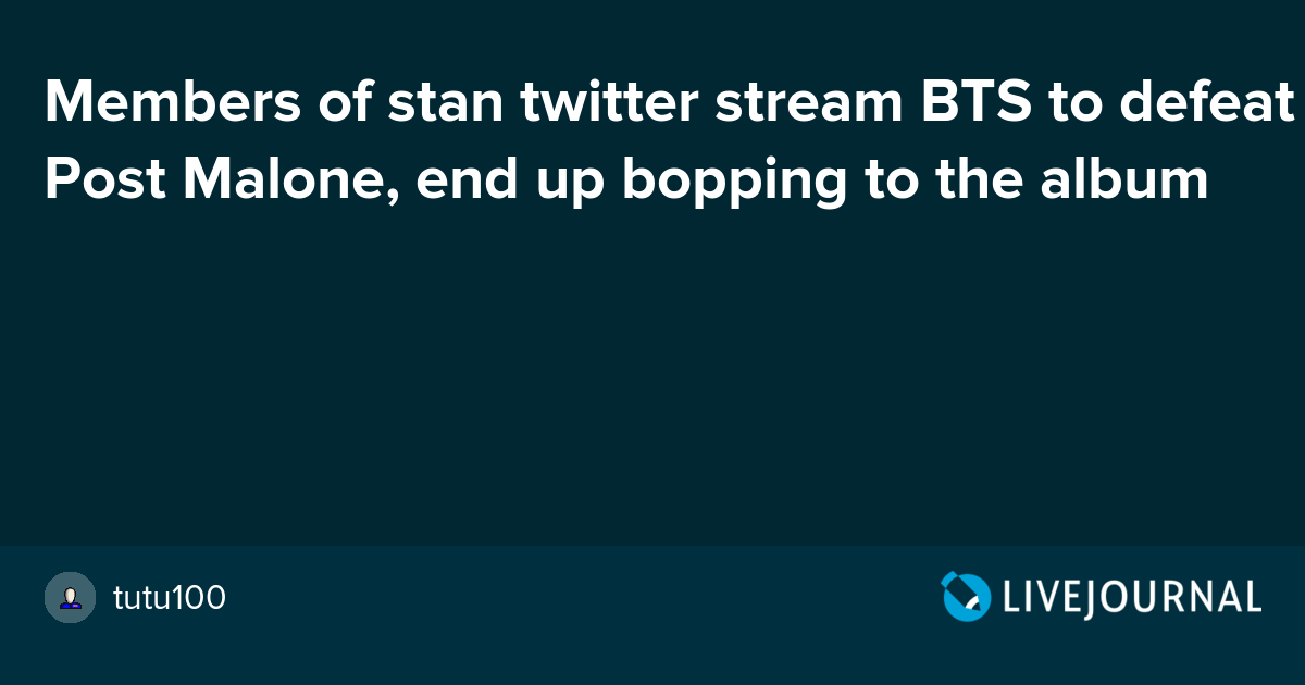 70500466a5ab4 Members of stan twitter stream BTS to defeat Post Malone
