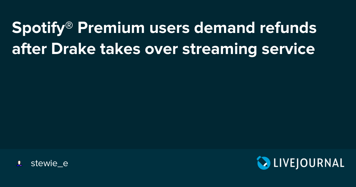 Spotify® Premium users demand refunds after Drake takes over