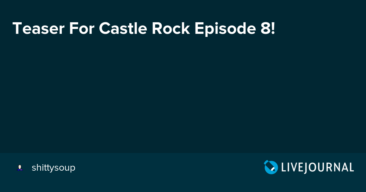 Teaser For Castle Rock Episode 8!: ohnotheydidnt — LiveJournal