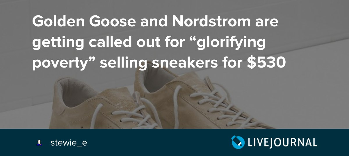 "c18bc669209 Golden Goose and Nordstrom are getting called out for ""glorifying poverty""  selling sneakers for  530  ohnotheydidnt"