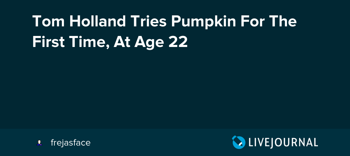 Tom Holland Tries Pumpkin For The First Time, At Age 22