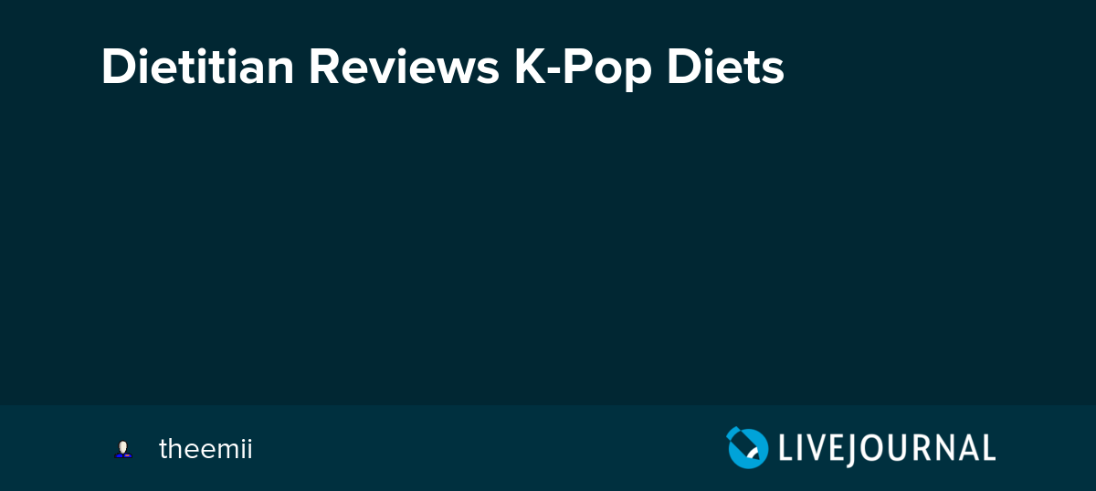 Dietitian Reviews K-Pop Diets: ohnotheydidnt — LiveJournal - Page 3