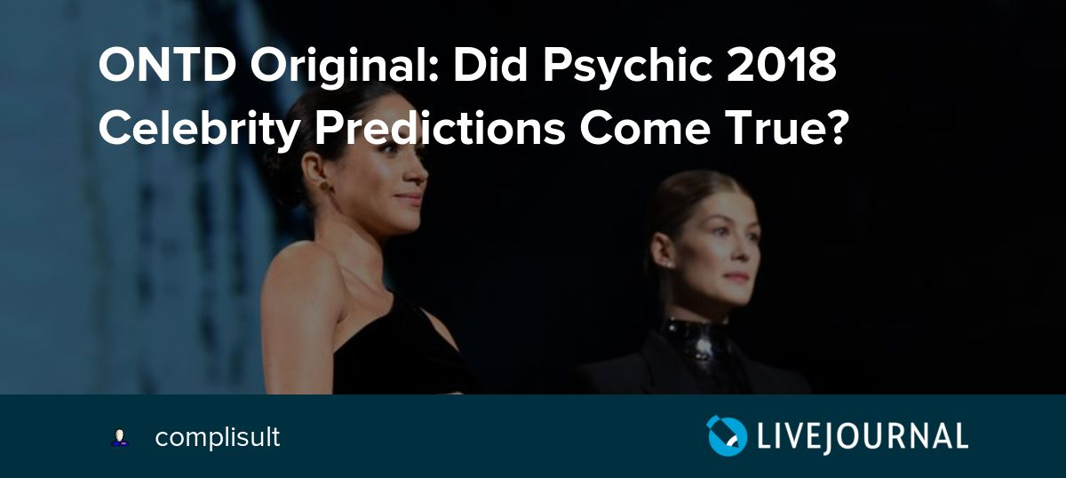 ONTD Original: Did Psychic 2018 Celebrity Predictions Come