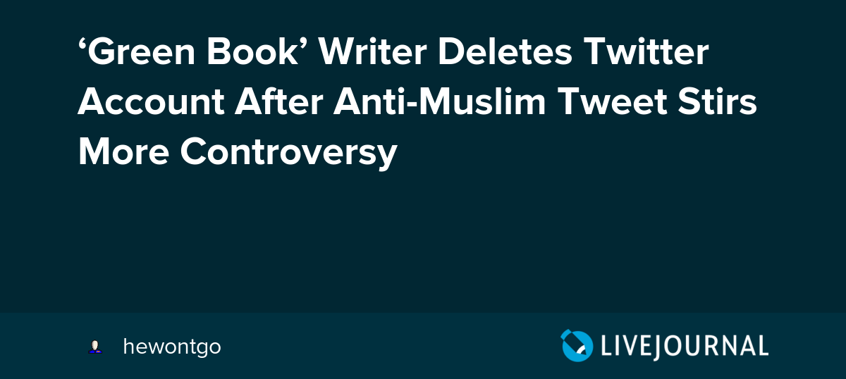 Green Book' Writer Deletes Twitter Account After Anti-Muslim