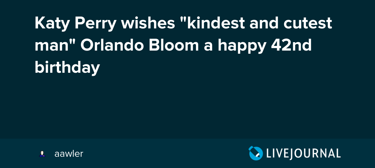 Katy Perry Wishes Kindest And Cutest Man Orlando Bloom A Happy