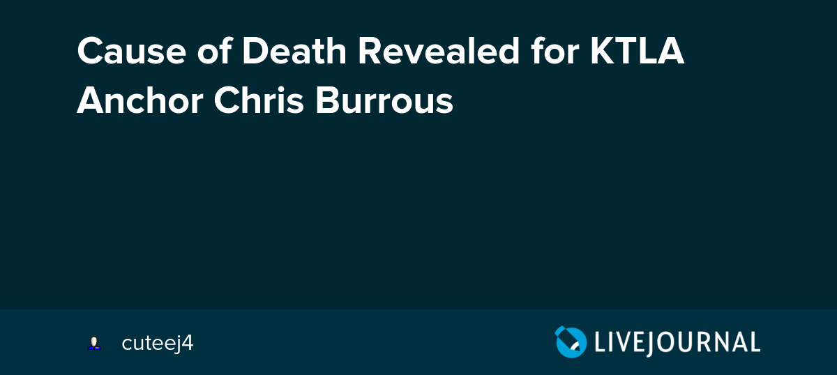 Cause of Death Revealed for KTLA Anchor Chris Burrous