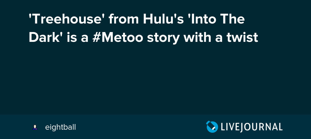 Treehouse' from Hulu's 'Into The Dark' is a #Metoo story
