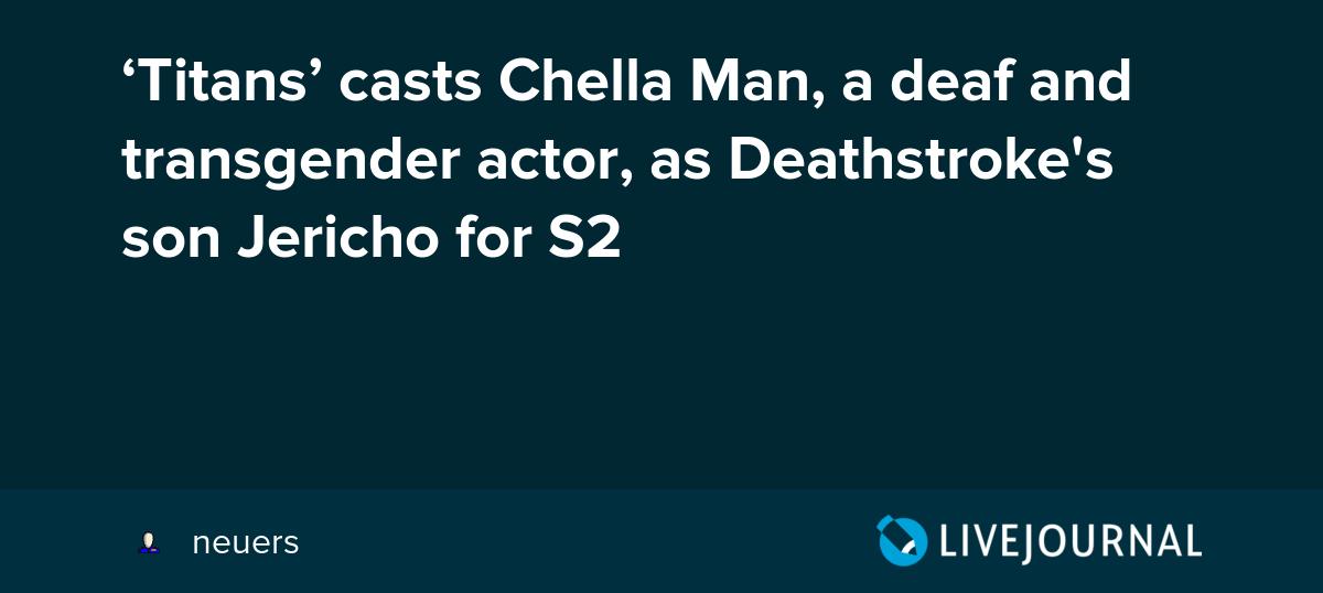 Titans Casts Chella Man A Deaf And Transgender Actor As