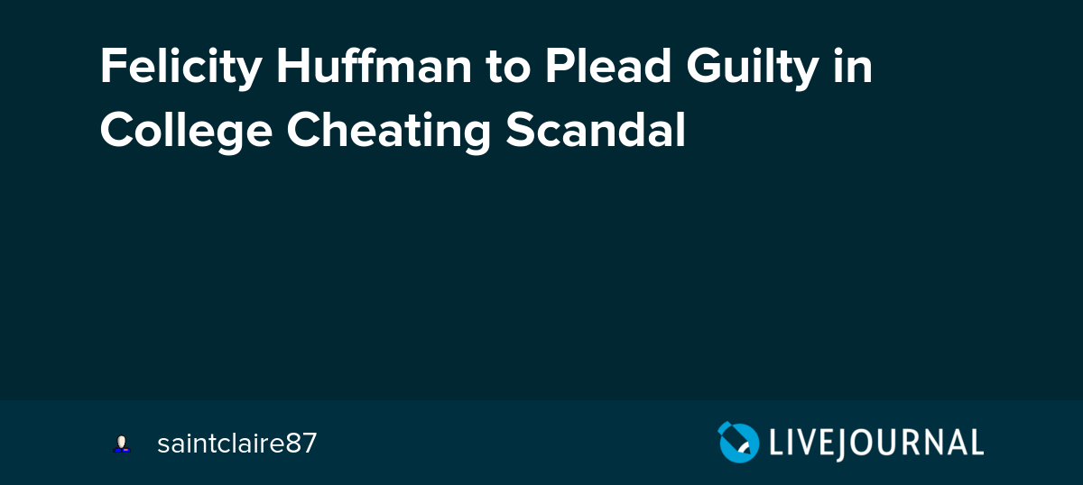 Felicity Huffman to Plead Guilty in College Cheating Scandal