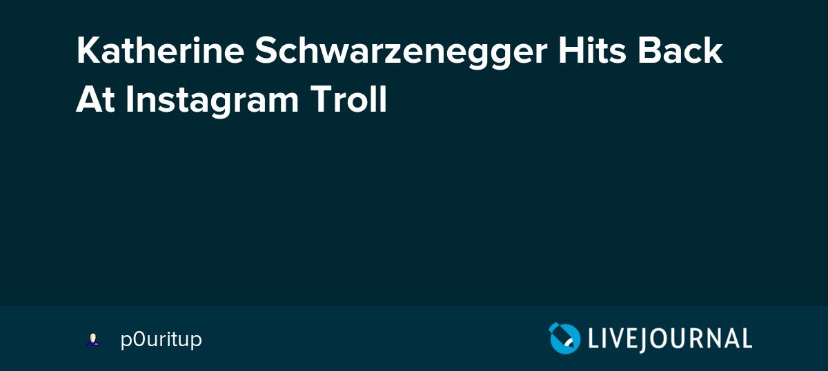 Katherine Schwarzenegger Hits Back At Instagram Troll - Oh No They