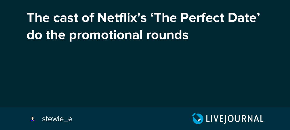 The cast of Netflix's 'The Perfect Date' do the promotional