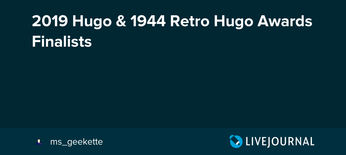 2019 Hugo & 1944 Retro Hugo Awards Finalists: ohnotheydidnt