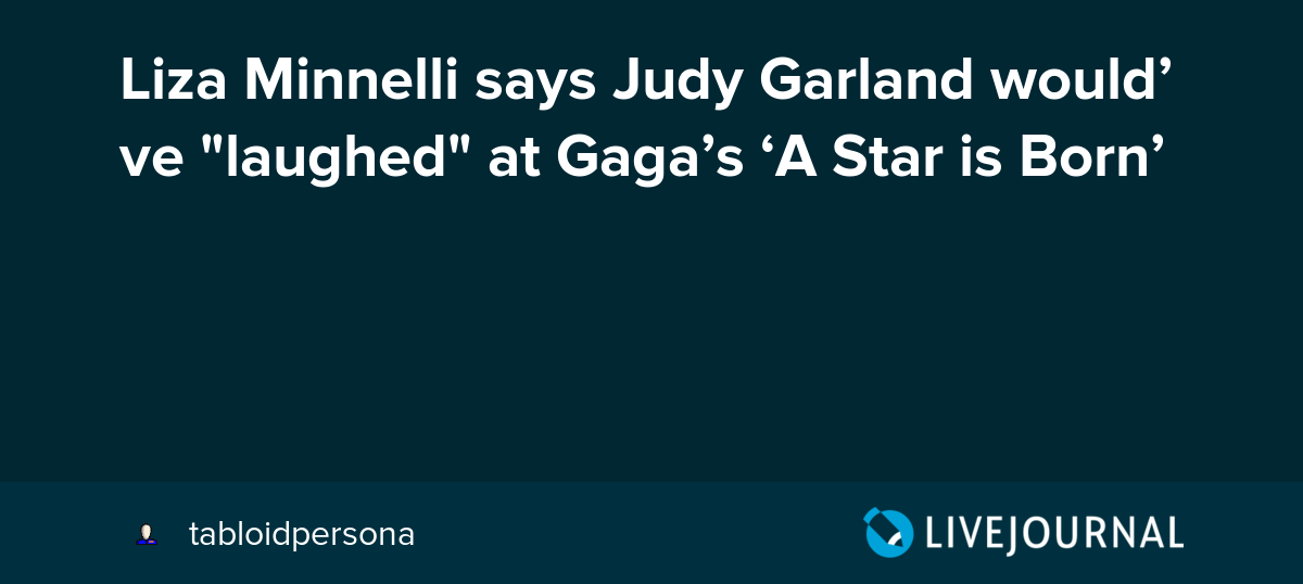 Liza Minnelli says Judy Garland would've