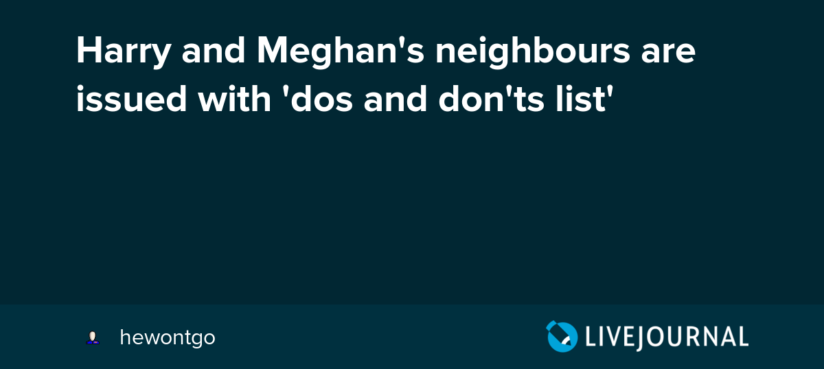 Harry and Meghan's neighbours are issued with 'dos and don