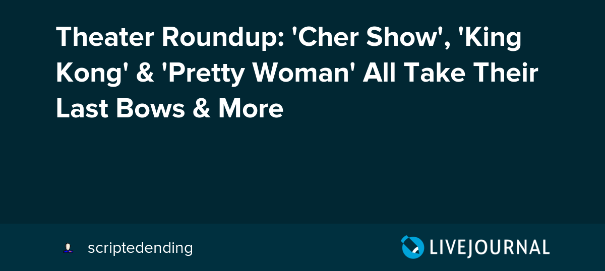 Theater Roundup: 'Cher Show', 'King Kong' & 'Pretty Woman' All Take Their Last Bows & More