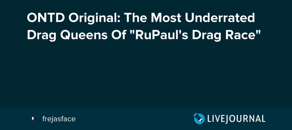 ONTD Original: The Most Underrated Drag Queens Of