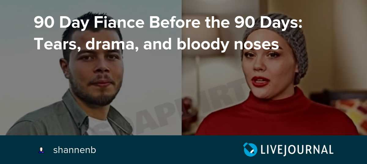 90 Day Fiance Before the 90 Days: Tears, drama, and bloody noses
