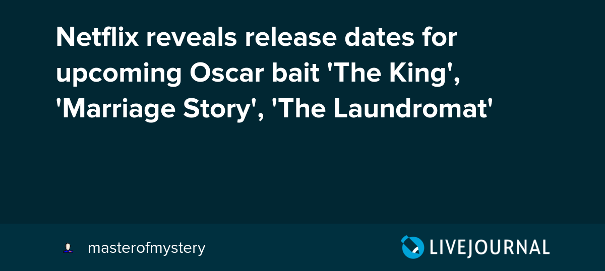Netflix reveals release dates for upcoming Oscar bait 'The